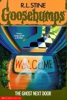 Cover image for The Ghost next door. bk. 10 : Goosebumps series