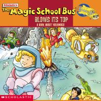 Cover image for The magic school bus blows its top : a book about volcanoes