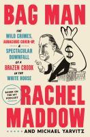 Imagen de portada para Bag man : the wild crimes, audacious cover-up & spectacular downfall of a brazen crook in the White House