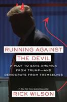 Cover image for Running against the devil : a plot to save America from Trump -- and Democrats from themselves