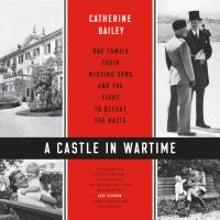 Imagen de portada para A castle in wartime One Family, Their Missing Sons, and the Fight to Defeat the Nazis.