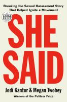 Cover image for She said [large print] : breaking the sexual harassment story that helped ignite a movement