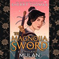 Cover image for The magnolia sword A Ballad of Mulan.