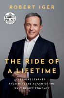 Cover image for The ride of a lifetime [large print] : lessons learned from 15 years as CEO of the Walt Disney Company