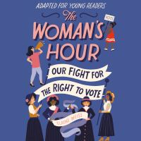 Imagen de portada para The woman's hour (adapted for young readers) Our fight for the right to vote.