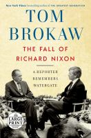 Cover image for The fall of Richard Nixon [large print] : a reporter remembers Watergate