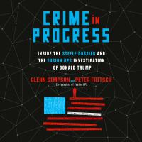 Cover image for Crime in progress Inside the steele dossier and the fusion gps investigation of donald trump.