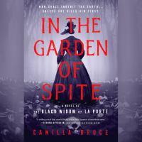 Imagen de portada para In the garden of spite A novel of the black widow of la porte.