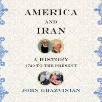 Cover image for America and iran A history, 1720 to the present.