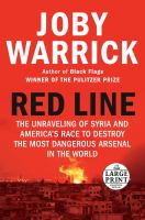 Cover image for Red line [large print] : the unraveling of Syria and America's race to destroy the most dangerous arsenal in the world