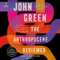 Cover image for The anthropocene reviewed Essays on a human-centered planet.