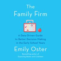 Cover image for The family firm A data-driven guide to better decision making in the early school years.