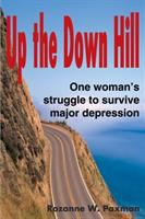 Cover image for Up the down hill : one woman's struggle to survive major depression