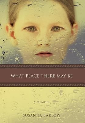 Cover image for What peace there may be : a memoir