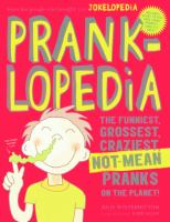 Cover image for Pranklopedia : the funniest, grossest, craziest, not-mean pranks on the planet!
