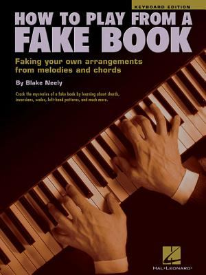 Cover image for How to play from a fake book : faking your own arrangements from melodies and chords