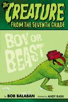 Cover image for The creature from the 7th grade : boy or beast