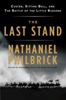 Imagen de portada para The last stand : Custer, Sitting Bull, and the Battle of the Little Bighorn