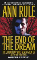 Cover image for The end of the dream : the golden boy who never grew up and other true cases