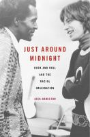 Cover image for Just around midnight : rock and roll and the racial imagination