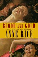 Cover image for Blood and gold. bk. 8 : or, The story of Marius : Vampire chronicles series