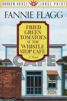 Cover image for Fried green tomatoes at the Whistle Stop Cafe [large print]