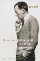 Cover image for Three plays : Blithe spirit, Hay fever, Private lives
