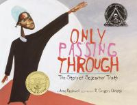 Cover image for Only passing through : the story of Sojourner Truth