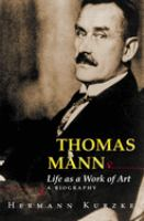 Cover image for Thomas Mann : life as a work of art : a biography