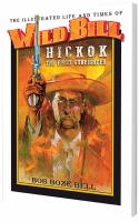 Cover image for The illustrated life and times of Wild Bill Hickok, the first gunfighter