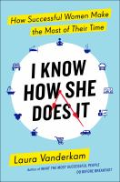 Cover image for I know how she does it How Successful Women Make the Most of Their Time.
