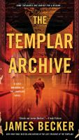 Cover image for The templar archive The Lost Treasure of the Templars Series, Book 2.