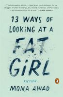 Cover image for 13 ways of looking at a fat girl A Novel.
