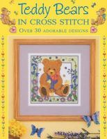 Cover image for Teddy bears in cross stitch : over 30 adorable designs.