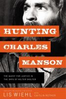 Cover image for Hunting Charles Manson : the quest for justice in the days of helter skelter