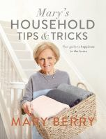 Cover image for Mary's household tips & tricks : your guide to happiness in the home