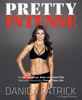 Cover image for Pretty intense : the 90-day mind, body and food plan that will absolutely change your life!
