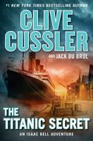 Cover image for The Titanic secret. bk. 11 : Isaac Bell series