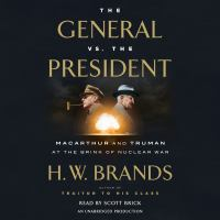 Cover image for The General vs. the President [sound recording CD] : MacArthur and Truman at the brink of nuclear war