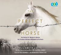 Cover image for The perfect horse The Daring U.S. Mission to Rescue the Priceless Stallions Kidnapped by the Nazis.
