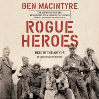 Cover image for Rogue heroes [sound recording CD] : the history of the SAS, Britain's secret special forces unit that sabotaged the Nazis and changed the nature of the war