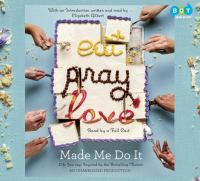 Imagen de portada para Eat pray love, made me do it [sound recording CD] : life journeys inspired by the bestselling memoir