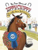 Imagen de portada para The true story of Zippy Chippy : the little horse that couldn't