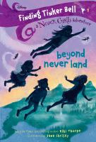 Cover image for Beyond Never Land. bk. 1 : Finding Tinker Bell, a Never girls adventure series