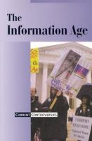 Cover image for The information age : Current controversies series