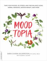 Cover image for Moodtopia : tame your moods, de-stress, and find balance using herbal remedies, aromatherapy, and more