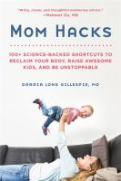 Cover image for Mom hacks : 100+ science-backed shortcuts to reclaim your body, raise awesome kids, and be unstoppable