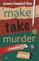 Cover image for Make, take, murder. bk. 4 : Kiki Lowenstein scrap-n-craft mystery series