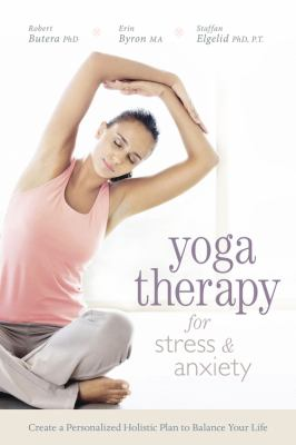 Cover image for Yoga therapy for stress & anxiety : create a personalized holistic plan to balance your life