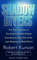 Cover image for Shadow divers [the true adventure of two Americans who risked everything to solve one of the last mysteries of World War II]